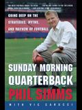 Sunday Morning Quarterback: Going Deep on the Strategies, Myths, and Mayhem of Football