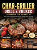 Char-Griller Grill & Smoker Cookbook For Beginners: Quick, Savory and Creative Recipes for Healthy Eating Every Day
