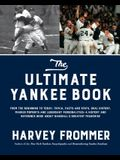 The Ultimate Yankee Book: From the Beginning to Today: Trivia, Facts and Stats, Oral History, Marker Moments and Legendary Personalities--A Hist
