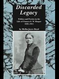 Discarded Legacy: Politics and Poetics in the Life of Frances E. W. Harper, 1825-1911