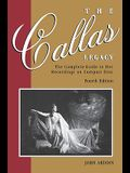 The Callas Legacy: The Complete Guide to Her Recordings on Compact Disc