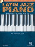 Latin Jazz Piano - The Complete Guide with Online Audio!: Hal Leonard Keyboard Style Series [With CD (Audio)]
