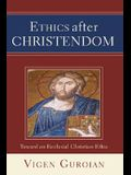 Ethics After Christendom: Toward an Ecclesial Christian Ethic