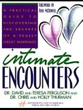 Intimate Encounters: A Practical Guide to Discovering the Secrets of a Really Great Marriage
