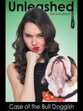 Unleashed: Case of the Bull Doggish
