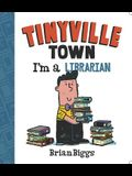 I'm a Librarian (a Tinyville Town Book)