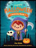 Happy Halloween Activity Book for Kids: Mazes, Coloring, Dot to Dot, Word Search, and More. Activity Book for Kids Ages 4-8, 5-12.