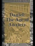 Daniel: The Age of Anxiety