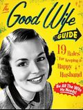 The Good Wife Guide: 19 Rules for Keeping a Happy Husband (Gift for Husbands and Wives, Adult Humor, Vintage Humor, Funny Book)