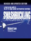 Swashbuckling: A Step-by-Step Guide to the Art of Stage Combat & Theatrical Swordplay, Revised & Updated Edition