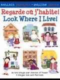 Regarde Ou J'Habite!/Look Where I Live!: Un Livre Bilingue Pour Chercher Et Trouver/A Bilingual Look-And-Find Book