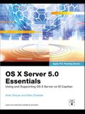 OS X Server 5.0 Essentials: Using and Supporting OS X Server on El Capitan