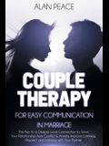 Couples Therapy for Easy Communication in Marriage: The Key to a Deeper Love Connection to Save Your Relationship from Conflict & Anxiety. Improve Lis