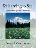 Relearning to See: Improve Your Eyesight--Naturally!