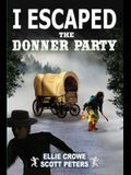 I Escaped The Donner Party: Pioneers on the Oregon Trail, 1846