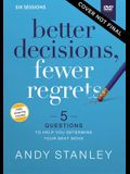 Better Decisions, Fewer Regrets Video Study: 5 Questions to Help You Determine Your Next Move