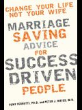Change Your Life, Not Your Wife: Marriage-Saving Advice for Success-Driven People