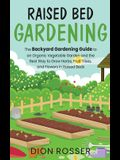 Raised Bed Gardening: The Backyard Gardening Guide to an Organic Vegetable Garden and the Best Way to Grow Herbs, Fruit Trees, and Flowers i