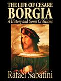 The Life of Cesare Borgia by Rafael Sabatini, Biography & Autobiography, Historical