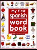 My First Spanish Word Book / Mi Primer Libro de Palabras Enespañol: A Bilingual Word Book = My First Spanish Word Book