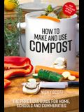 How to Make and Use Compost: The Practical Guide for Home, Schools and Communities