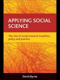 Applying Social Science: The Role of Social Research in Politics, Policy and Practice