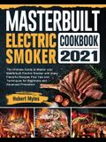 Masterbuilt Electric Smoker Cookbook 2021: The Ultimate Guide to Master your Masterbuilt Electric Smoker with many Flavorful Recipes Plus Tips and Tec