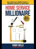 Home Service Millionaire: How I Went from $50,000 in Debt to a $30 Million+ Business in Seven Years