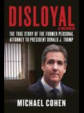 Disloyal: A Memoir: The True Story of the Former Personal Attorney to President Donald J. Trump