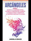 Arcángeles: Uriel Accede a la sabiduría divina, estimula tu inspiración, aumenta tu productividad y manifiesta el propósito que Di