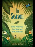 In Season: Stories of Discovery, Loss, Home, and Places in Between