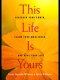This Life Is Yours: Discover Your Power, Claim Your Wholeness, and Heal Your Life