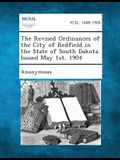 The Revised Ordinances of the City of Redfield in the State of South Dakota. Issued May 1st, 1904