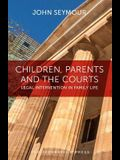 Children, Parents and the Courts: Legal Intervention in Family Life