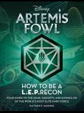 Artemis Fowl: How to Be a Leprecon: Your Guide to the Gear, Gadgets, and Goings-On of the World's Most Elite Fairy Force