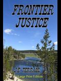 Frontier Justice: Large Print Edition