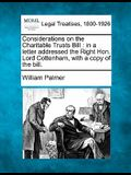 Considerations on the Charitable Trusts Bill: In a Letter Addressed the Right Hon. Lord Cottenham, with a Copy of the Bill.