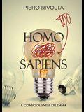 HOMO Too SAPIENS: A Consciousness Dilemma