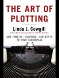 The Art of Plotting: How to Add Emotion, Excitement, and Depth to Your Writing