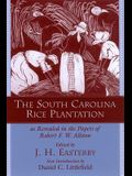The South Carolina Rice Plantation: As Revealed in the Papers of Robert F.W. Allston