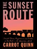 The Sunset Route: Freight Trains, Forgiveness, and Freedom on the Rails in the American West
