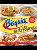 Betty Crocker Bisquick to the Rescue: More Than 100 Emergency Meals to Save the Day!