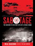Sabotage: Mission to Destroy Hitler's Atomic Bomb (Young Adult Edition): Young Adult Edition