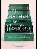 I'd Rather Be Reading: A Library of Art for Book Lovers (Gifts for Book Lovers, Gifts for Librarians, Book Club Gift)