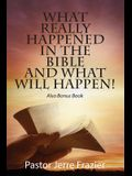 What Really Happened in the Bible and What Will Happen! Also Bonus Book