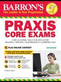 Barron's Praxis Core Exams, 2nd Edition: Core Academic Skills for Educators