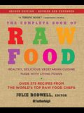 The Complete Book of Raw Food, Second Edition: Healthy, Delicious Vegetarian Cuisine Made with Living Foods * Includes More Than 400 Recipes from the World's Top Raw Food Chefs