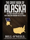The Great Book of Alaska: The Crazy History of Alaska with Amazing Random Facts & Trivia