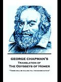 The Odysseys of Homer by Homer Trans by George Chapman: There will be killing till the score is paid