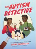 The Autism Detective: Investigating What Autism Means to You